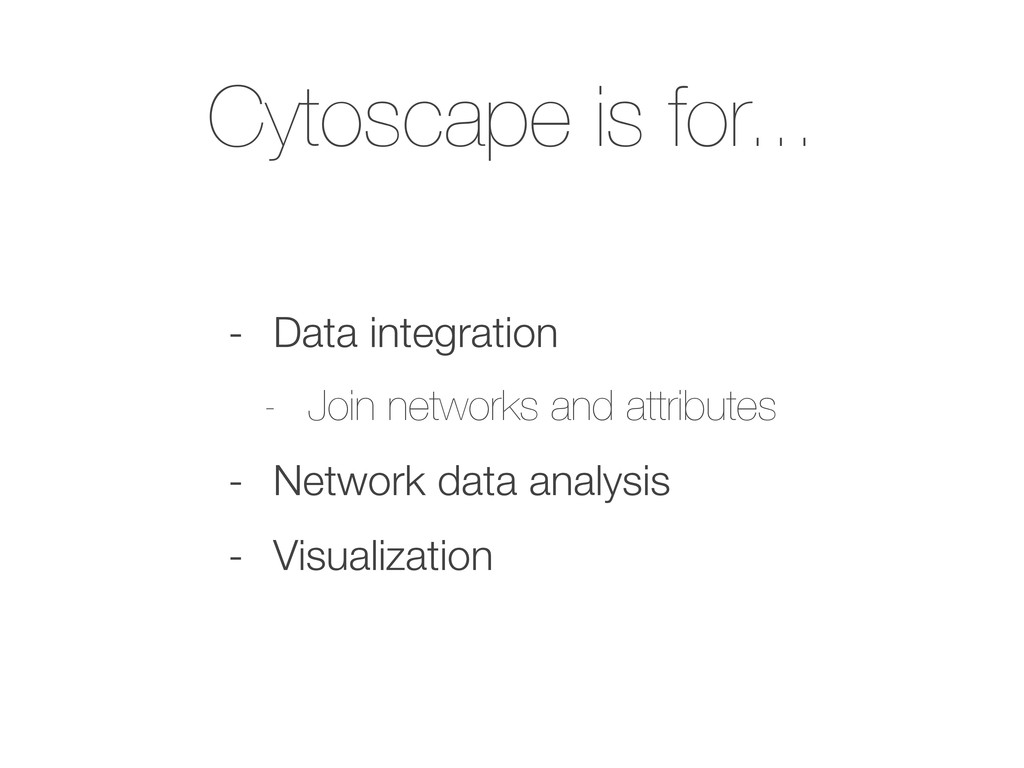Cytoscape is for... - Data integration - Join n...