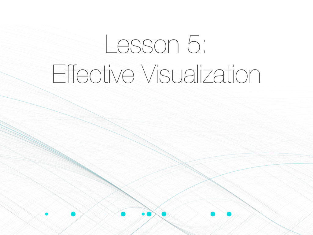 Lesson 5: Effective Visualization