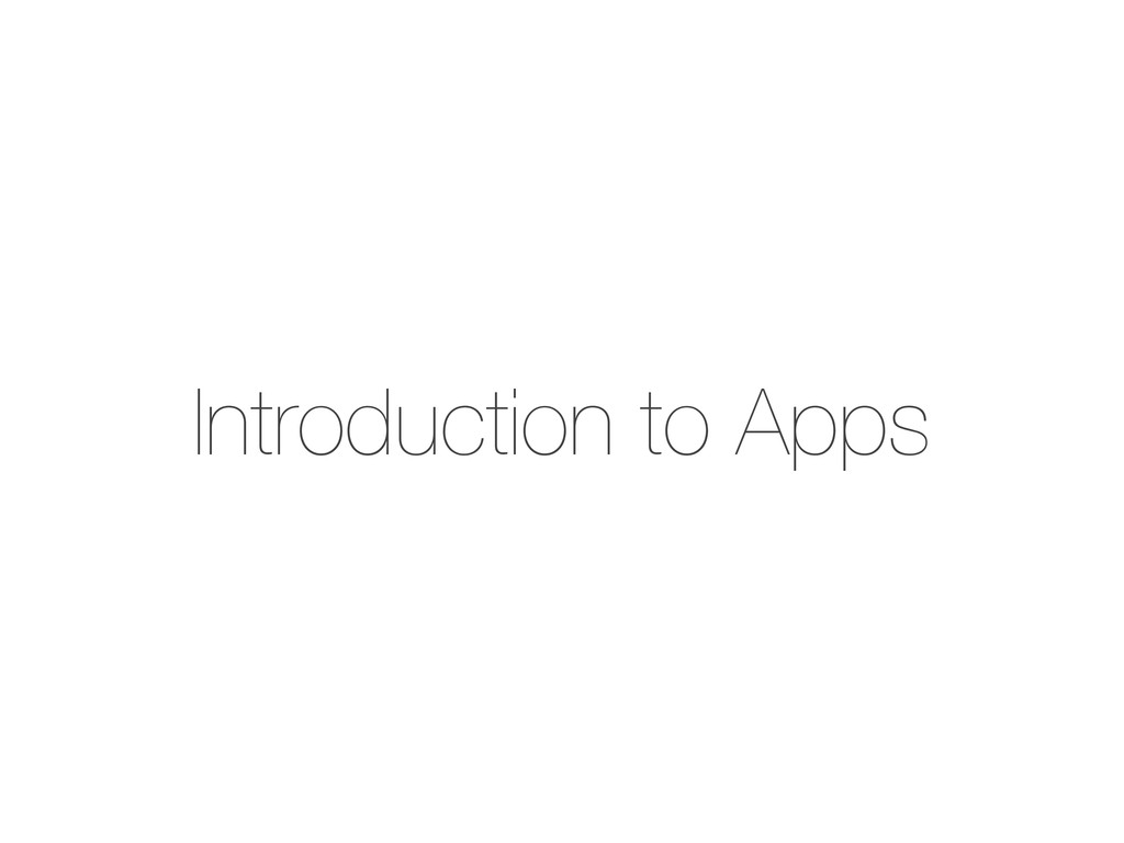 Introduction to Apps