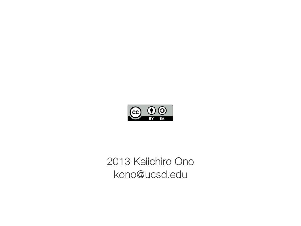 2013 Keiichiro Ono kono@ucsd.edu