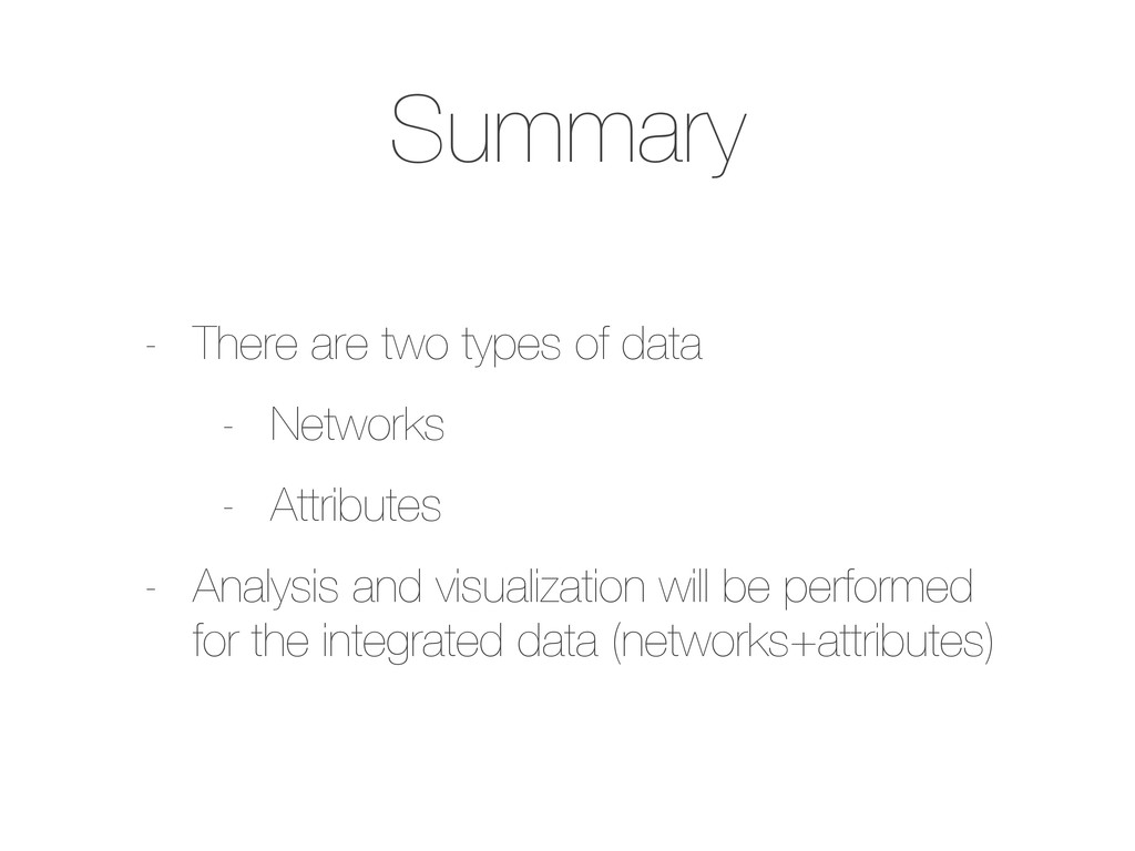 Summary - There are two types of data - Network...