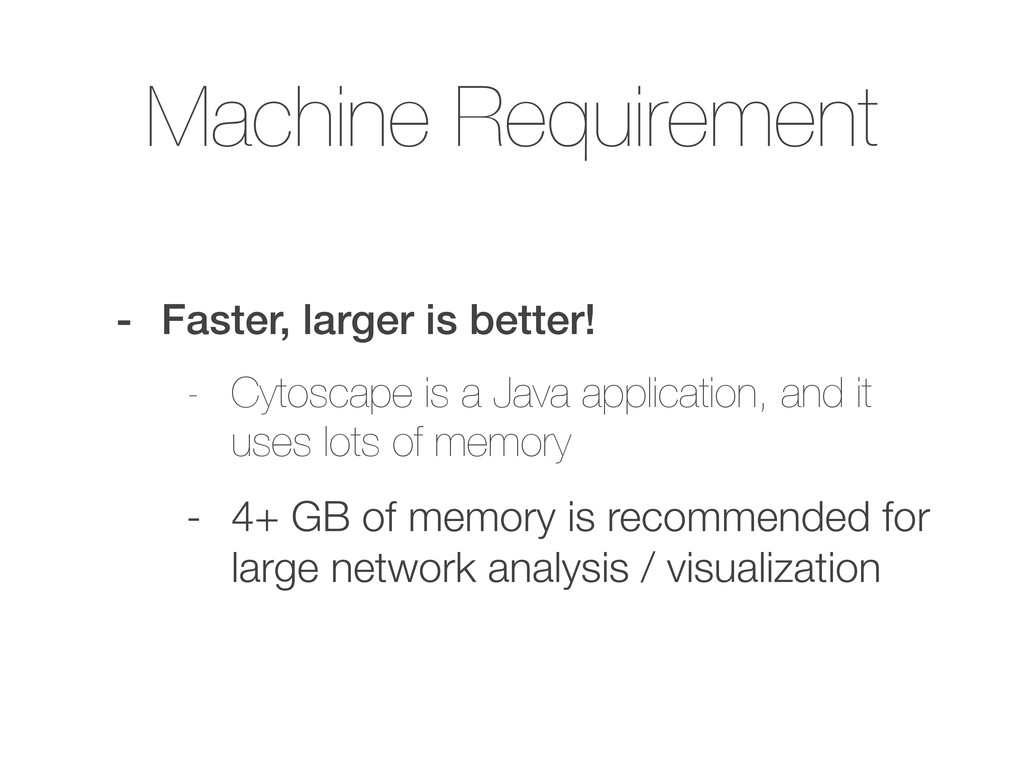 Machine Requirement - Faster, larger is better!...