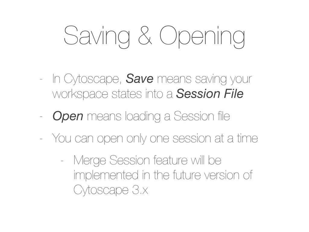 Saving & Opening - In Cytoscape, Save means sav...