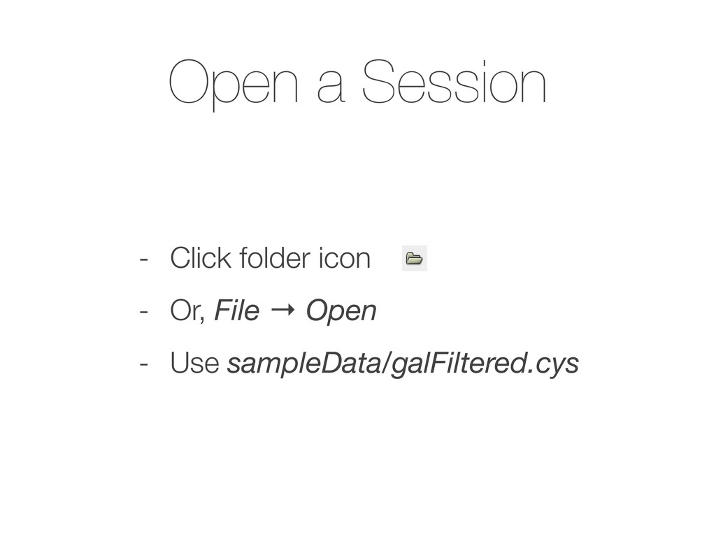 Open a Session - Click folder icon - Or, File →...