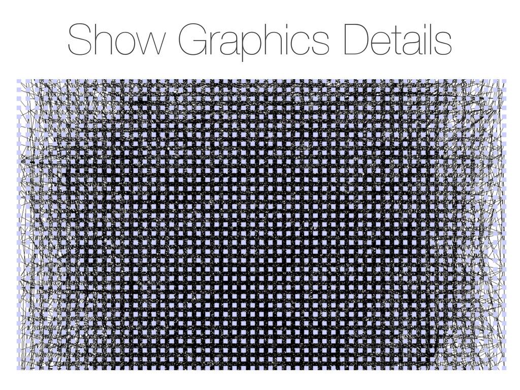 Show Graphics Details - View → Show Graphics De...