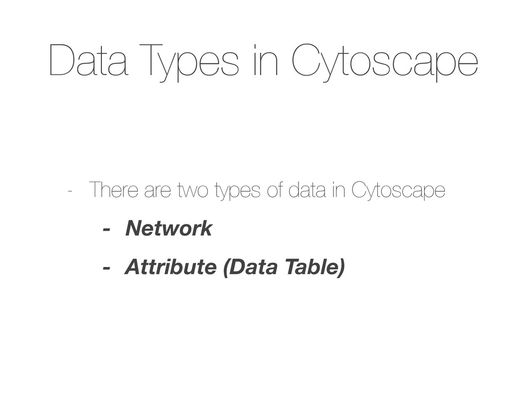 Data Types in Cytoscape - There are two types o...
