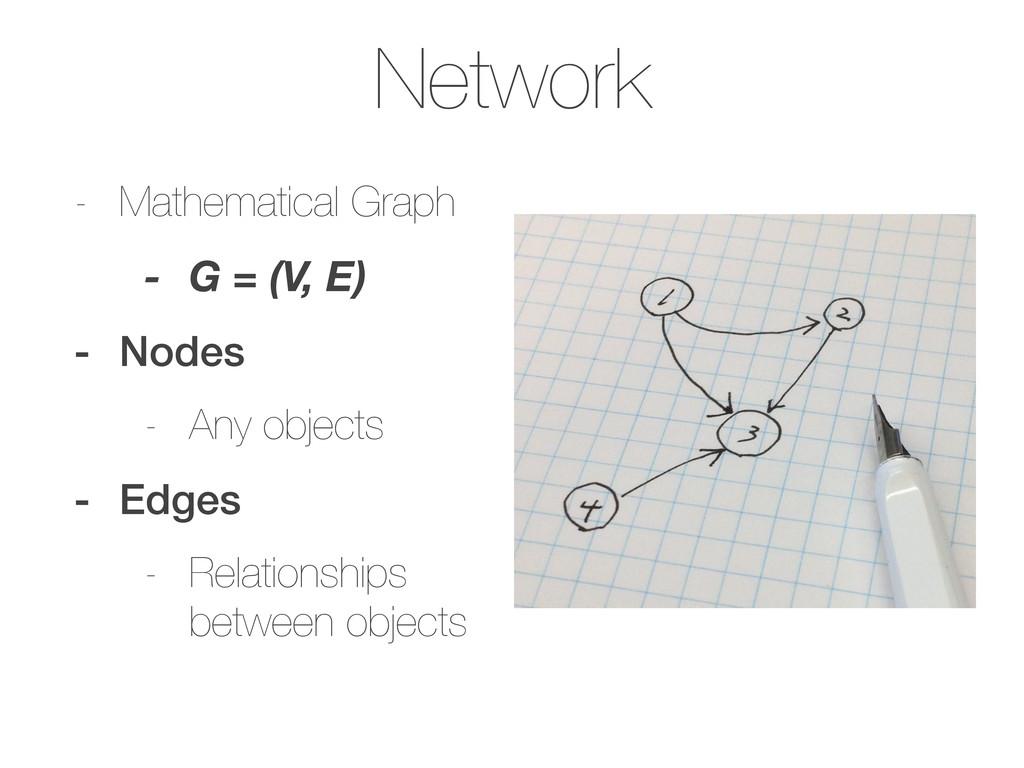 Network - Mathematical Graph - G = (V, E) - Nod...