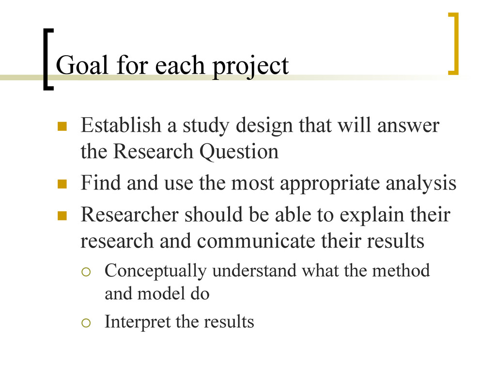 Goal for each project n  Establish a study des...