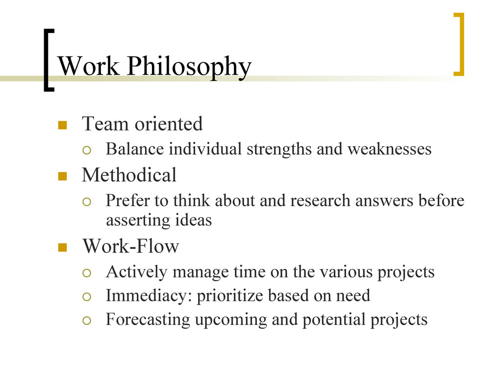 Work Philosophy n  Team oriented ¡  Balance i...