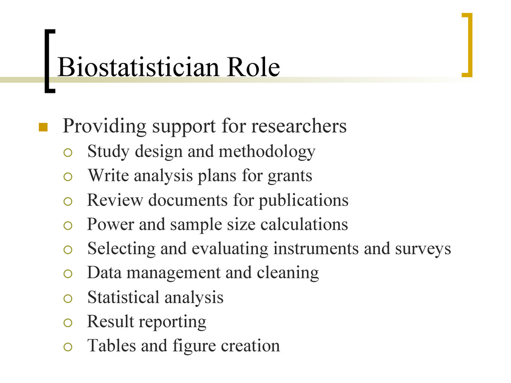 Biostatistician Role n  Providing support for ...