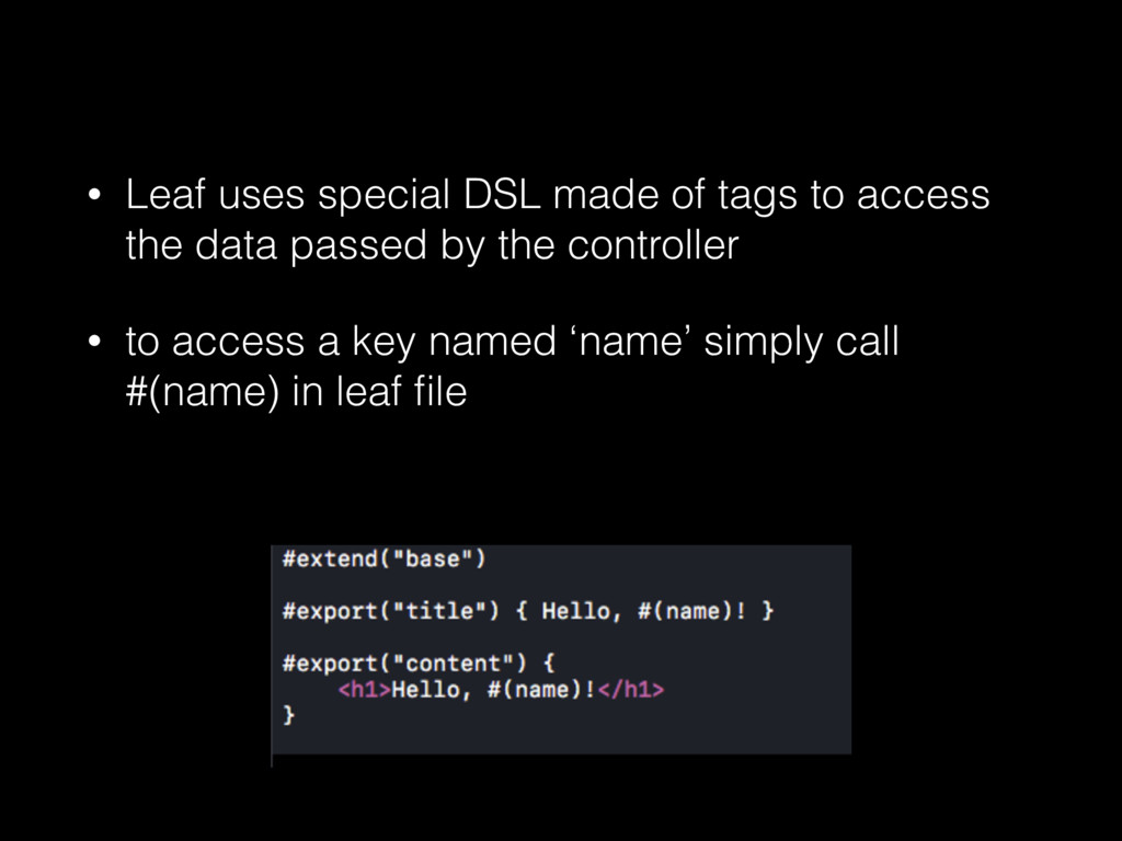 • Leaf uses special DSL made of tags to access ...