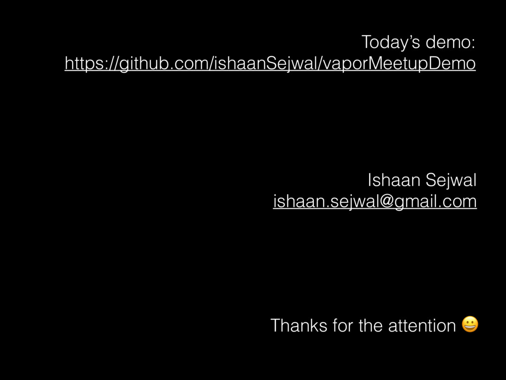 Thanks for the attention  Ishaan Sejwal ishaan....