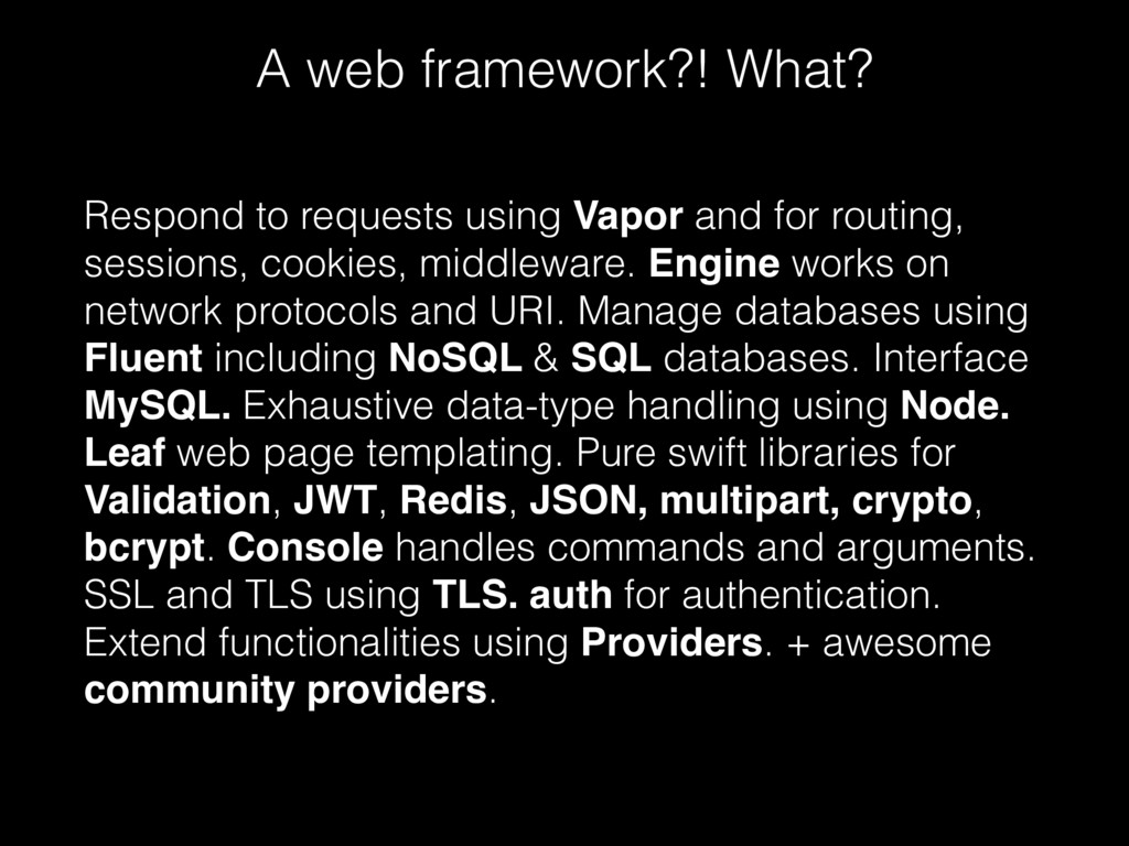 A web framework?! What? Respond to requests usi...