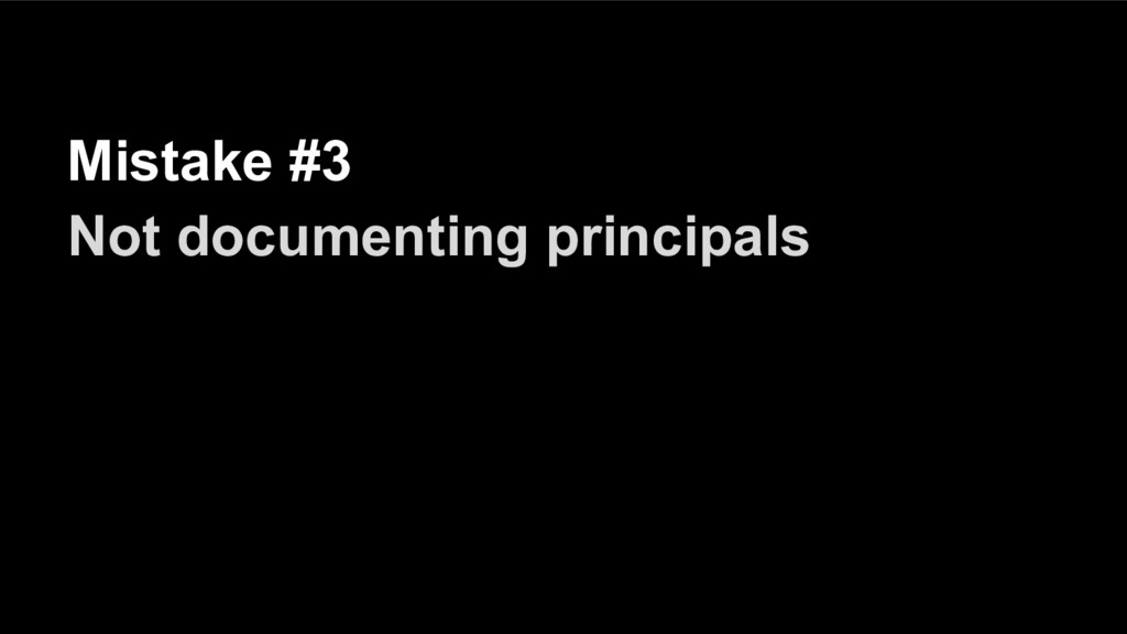 Mistake #3 Not documenting principals