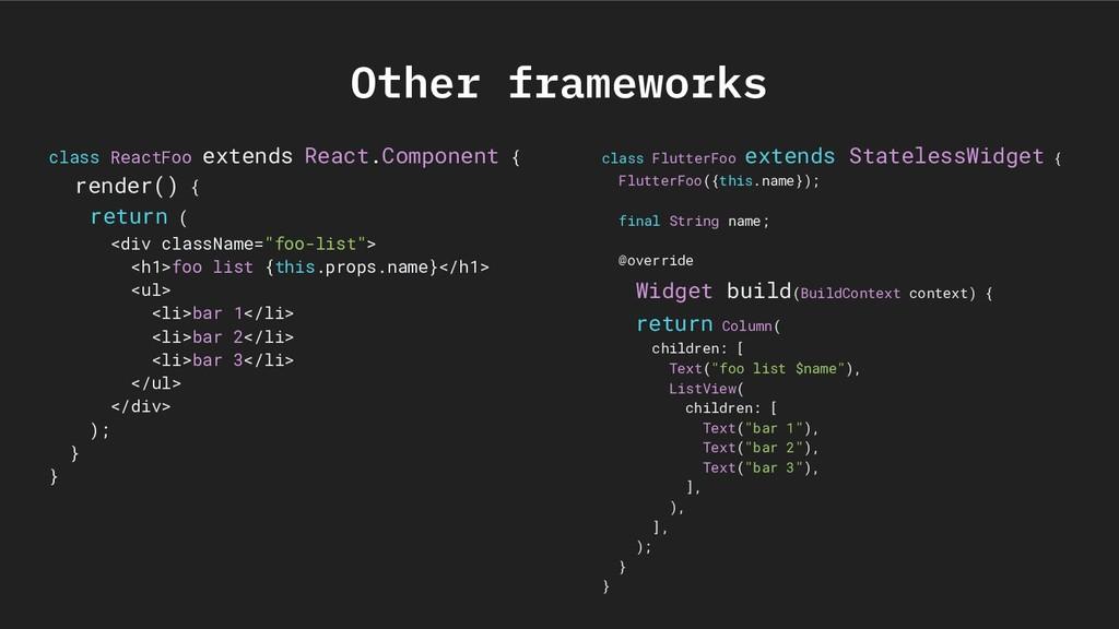 Other frameworks class ReactFoo extends React.C...