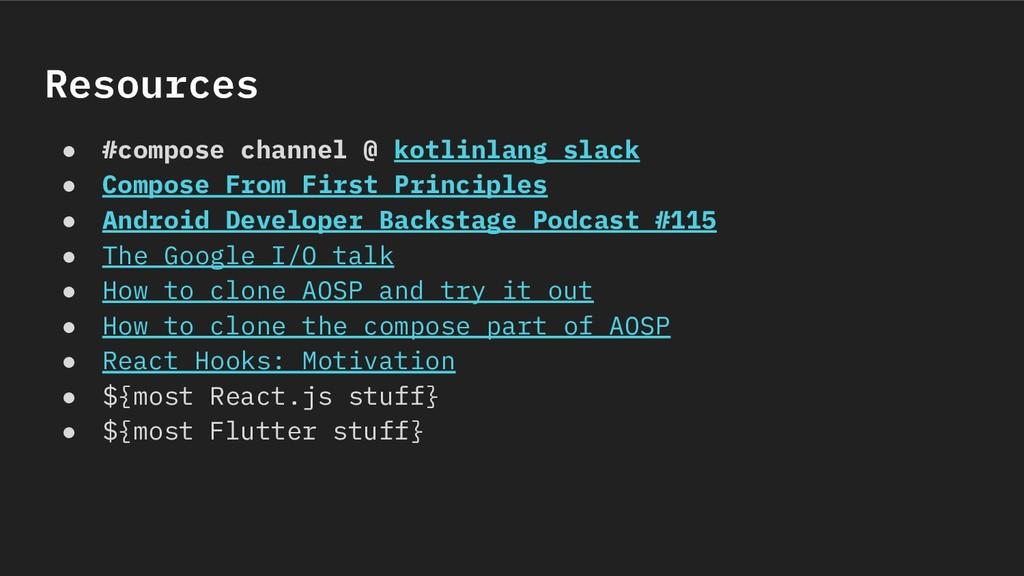 Resources ● #compose channel @ kotlinlang slack...