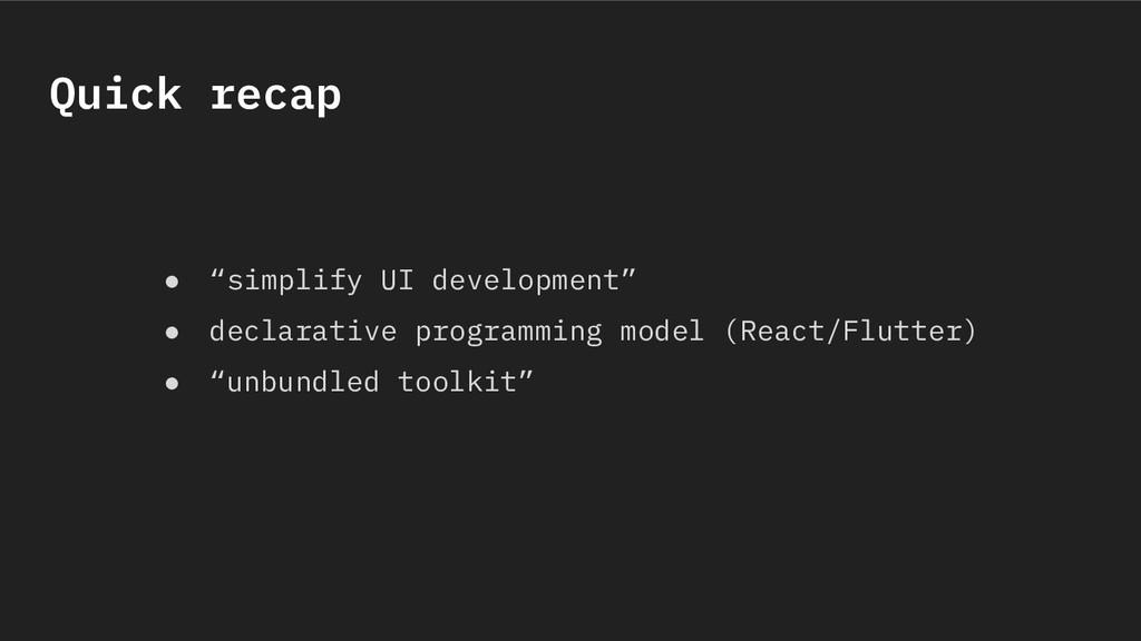 "Quick recap ● ""simplify UI development"" ● decla..."