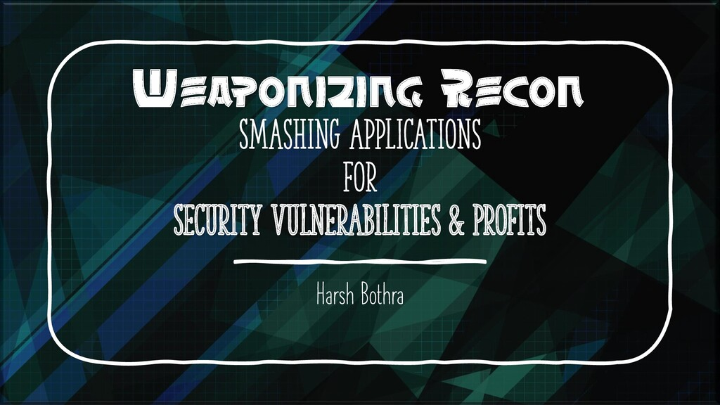 Weaponizing Recon Smashing Applications for Sec...