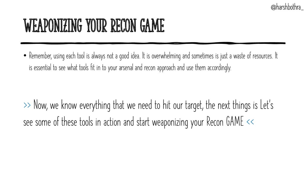 Weaponizing your Recon Game • Remember, using e...