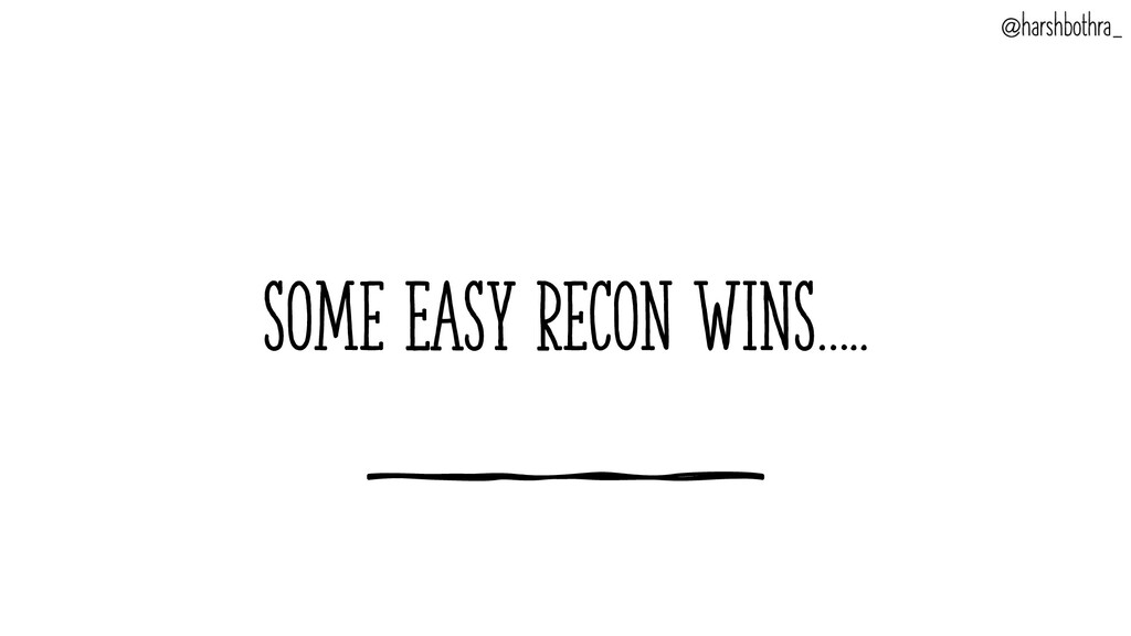 Some EASY Recon WINS….. @harshbothra_