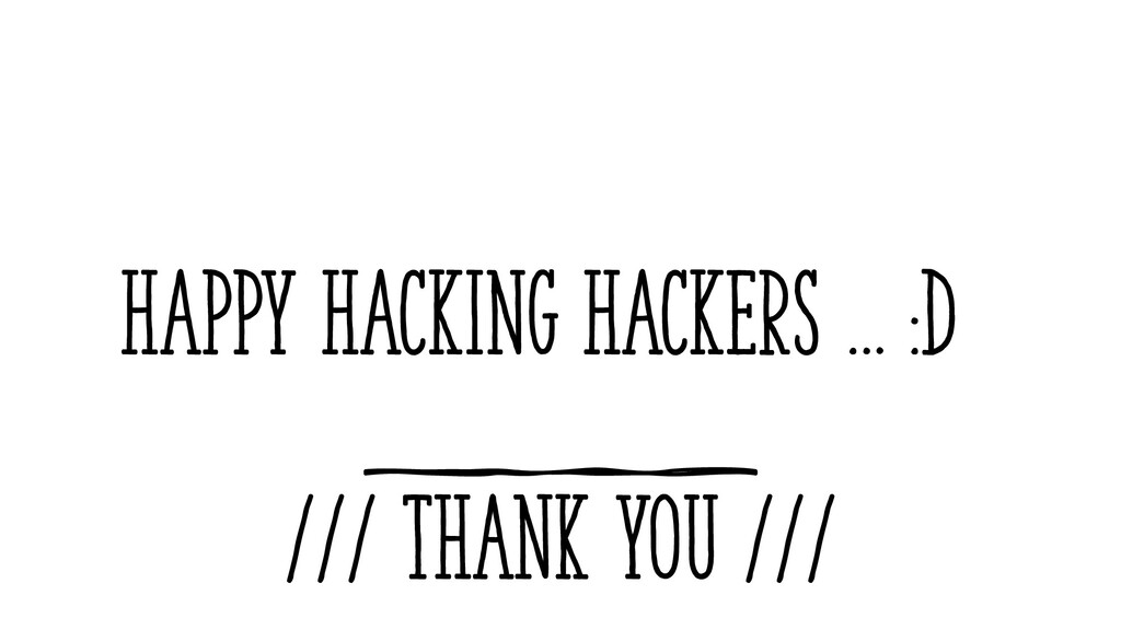 HAPPY HACKING HACKERS … :D /// Thank You ///