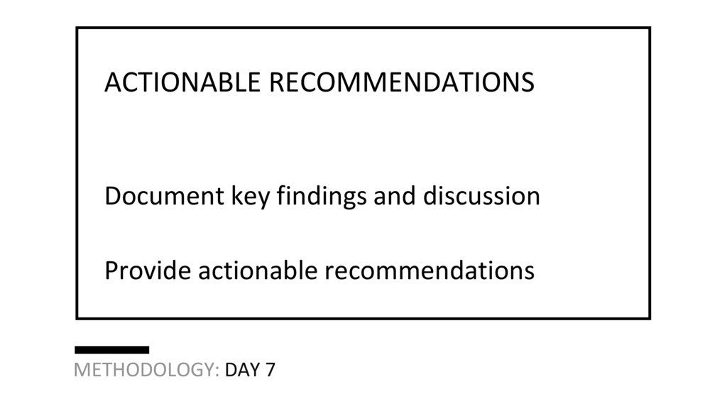METHODOLOGY: DAY 7 Document key findings and di...
