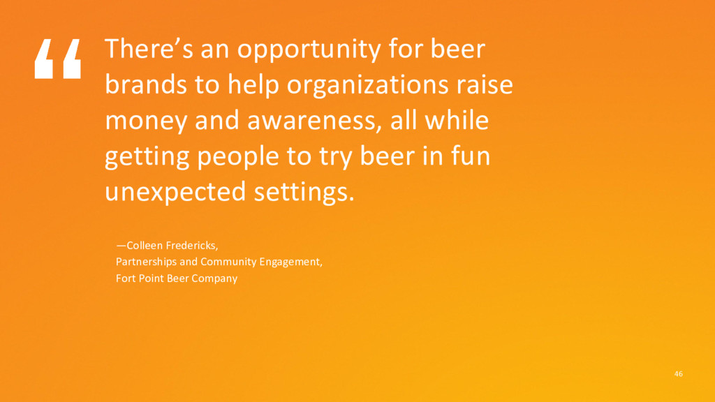 46 There's an opportunity for beer brands to he...