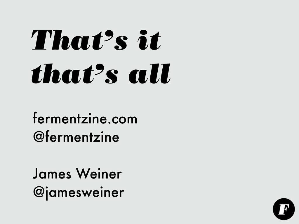 That's it that's all fermentzine.com @fermentzi...