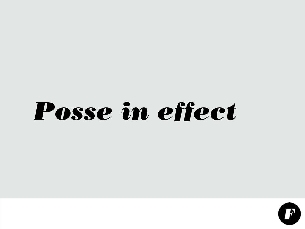 Posse in effect