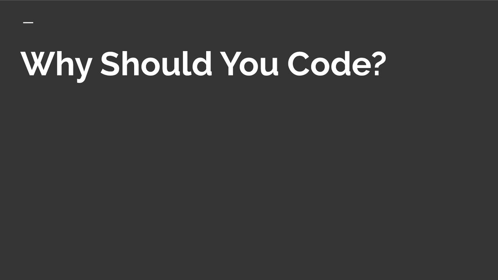 Why Should You Code?