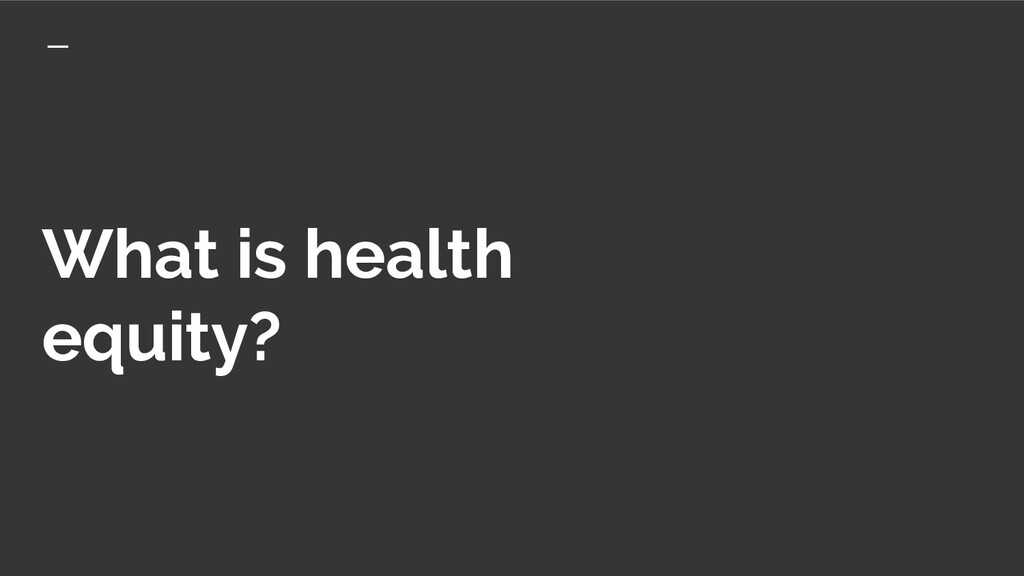 What is health equity?