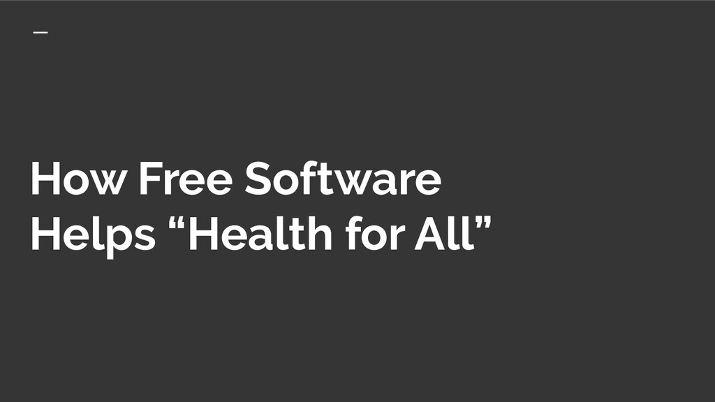 """How Free Software Helps """"Health for All"""""""