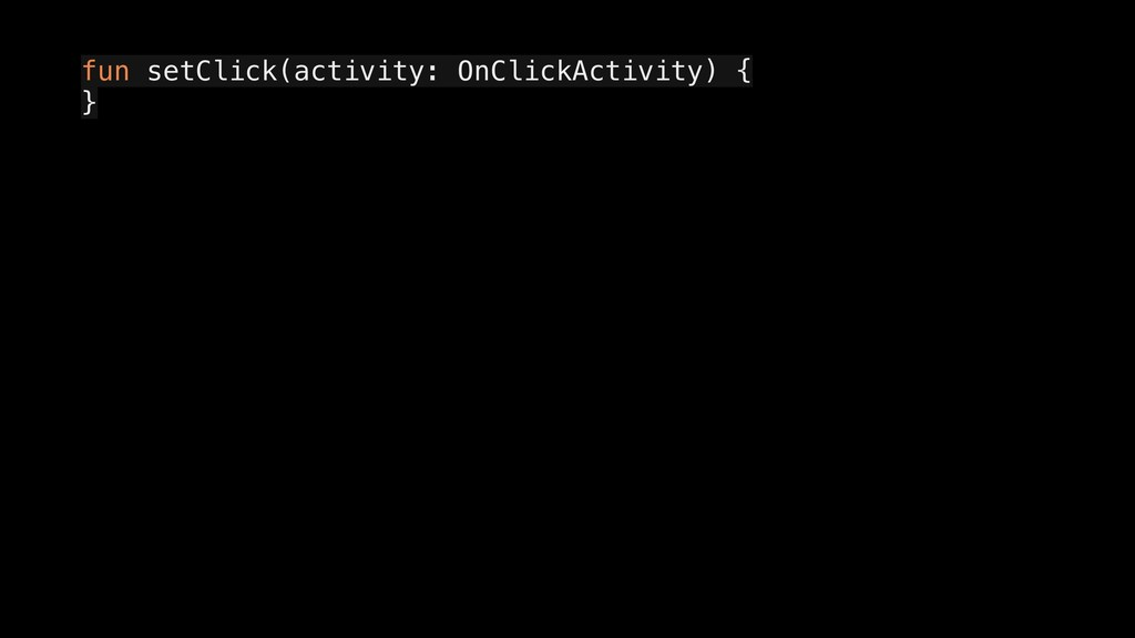 fun setClick(activity: OnClickActivity) { a } a