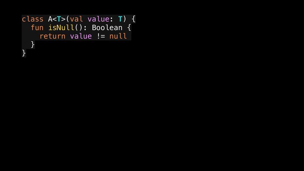 class A<T>(val value: T) { a fun isNull(): Bool...