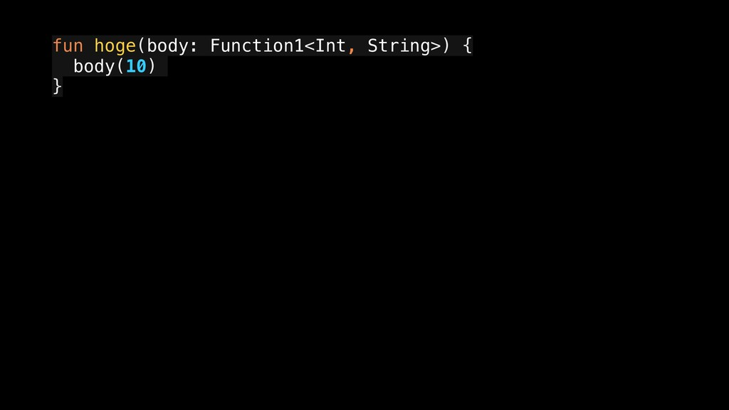 fun hoge(body: Function1<Int, String>) { a body...