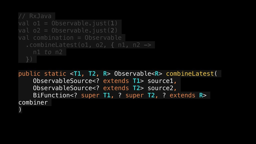 // RxJava val o1 = Observable.just(1) val o2 = ...