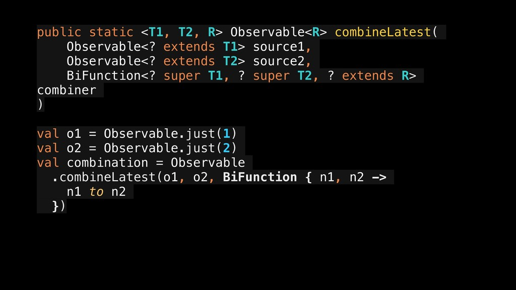 public static <T1, T2, R> Observable<R> combine...