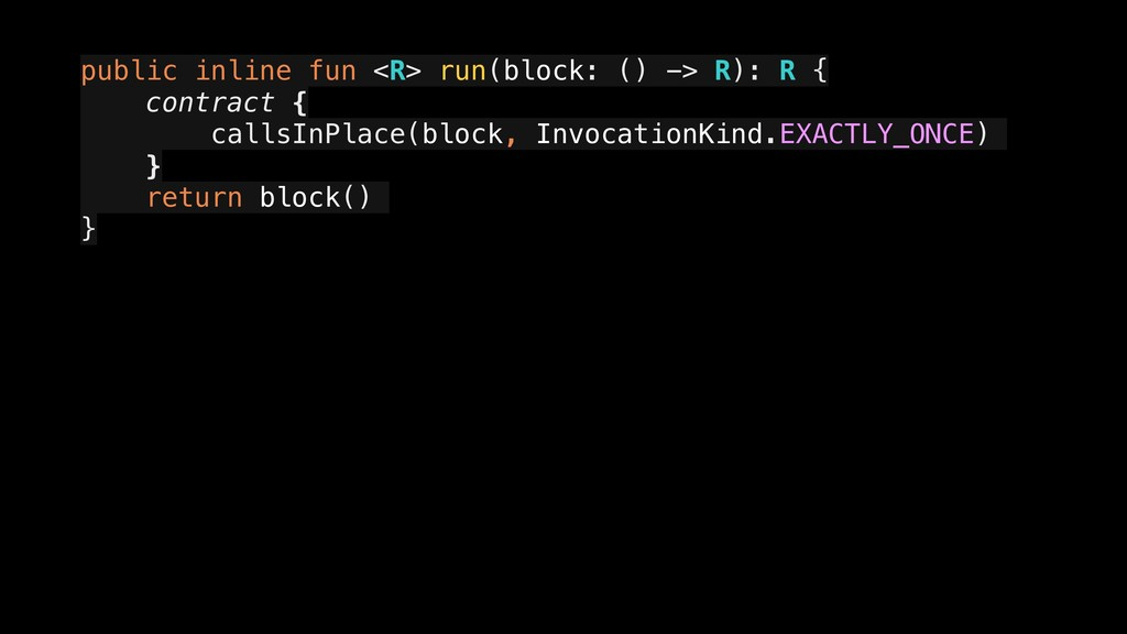 public inline fun <R> run(block: () -> R): R { ...