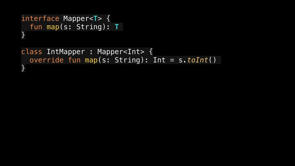 interface Mapper<T> { a fun map(s: String): T }...