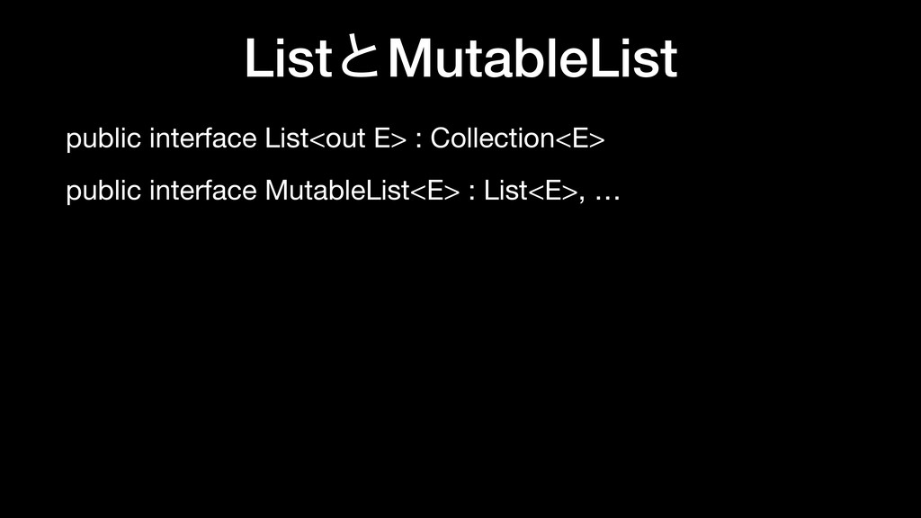 ListͱMutableList public interface List<out E> :...