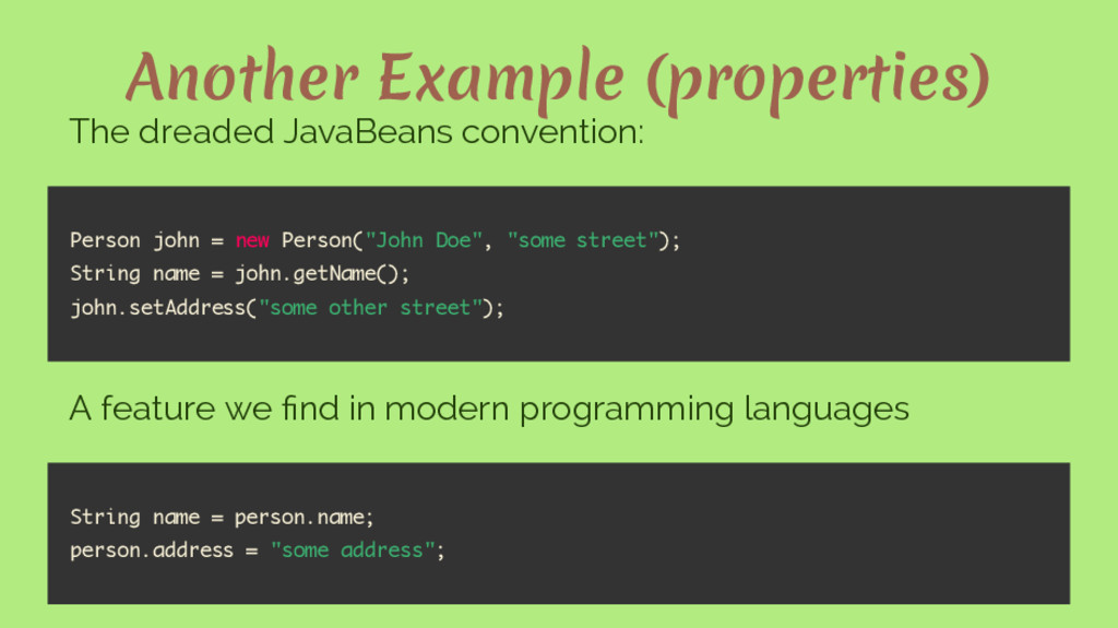 Another Example (properties) The dreaded JavaBe...