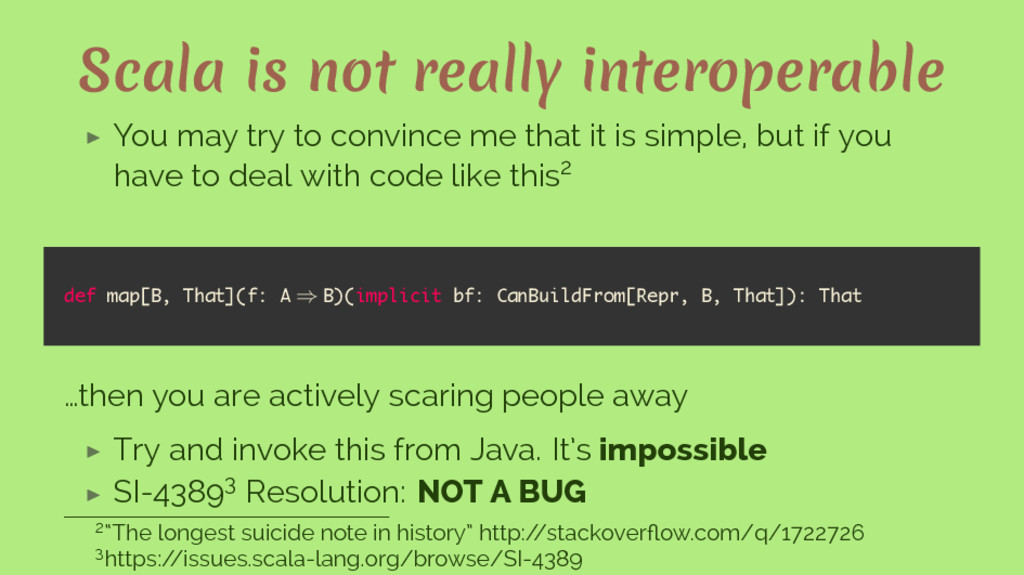 Scala is not really interoperable ▶ You may try...