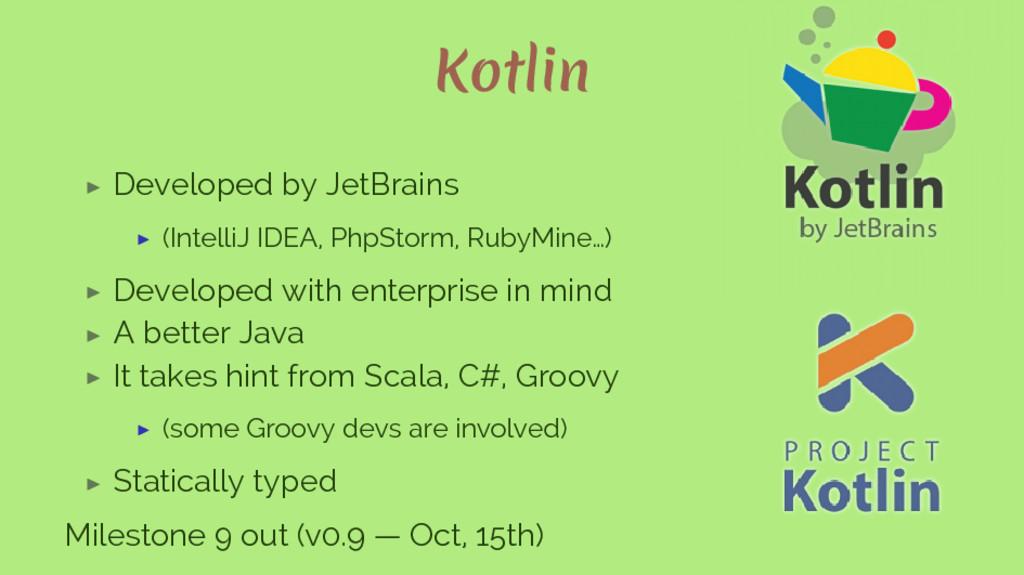 Kotlin ▶ Developed by JetBrains ▶ (IntelliJ IDE...