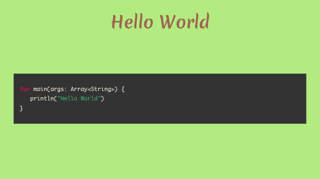 Hello World fun main(args: Array<String>) { pri...