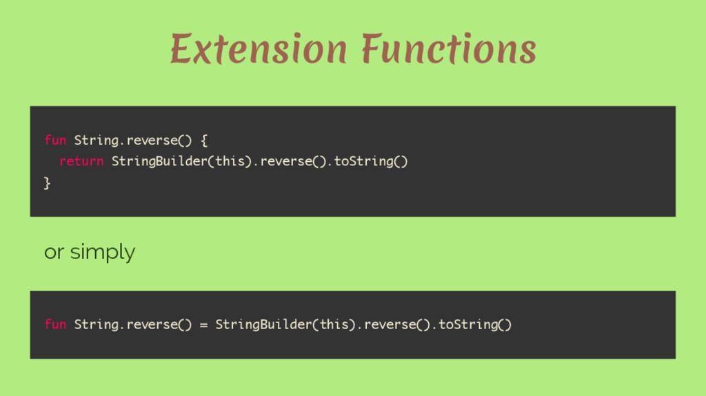 Extension Functions fun String.reverse() { retu...