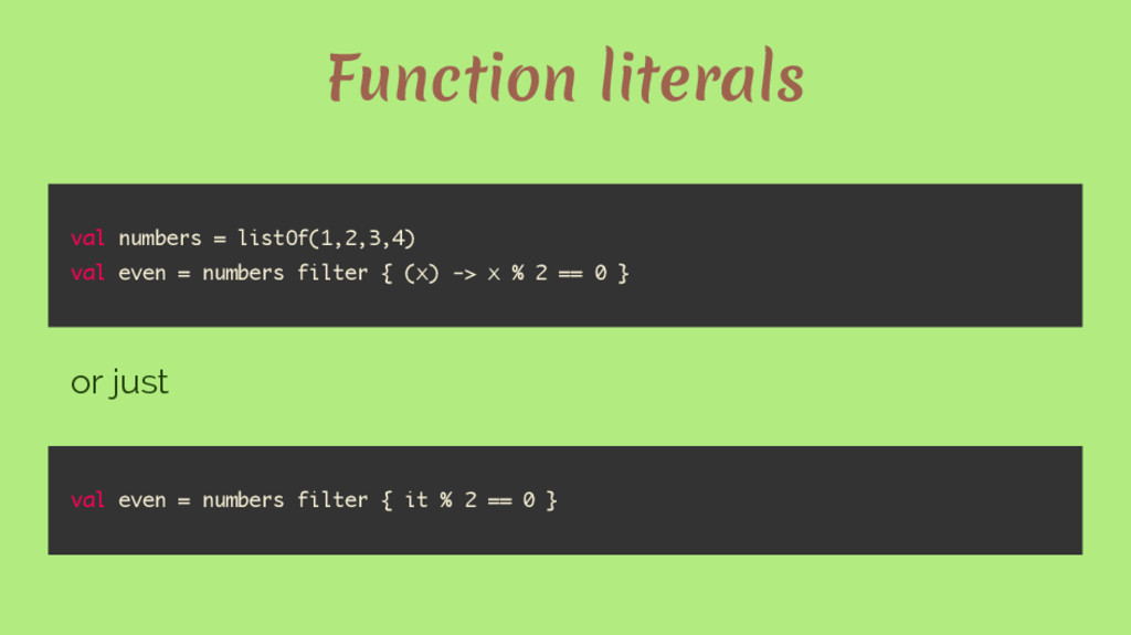 Function literals val numbers = listOf(1,2,3,4)...
