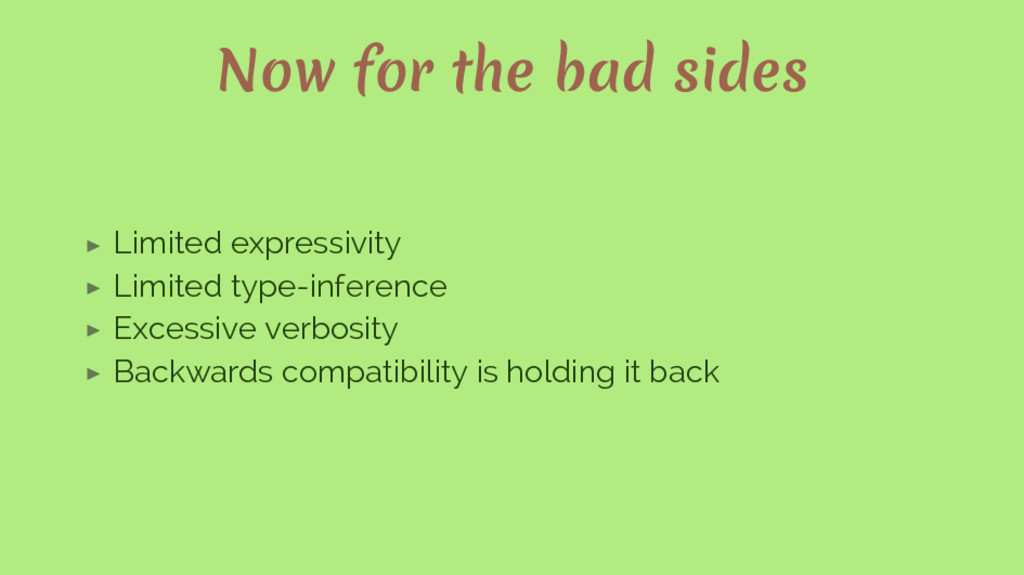 Now for the bad sides ▶ Limited expressivity ▶ ...