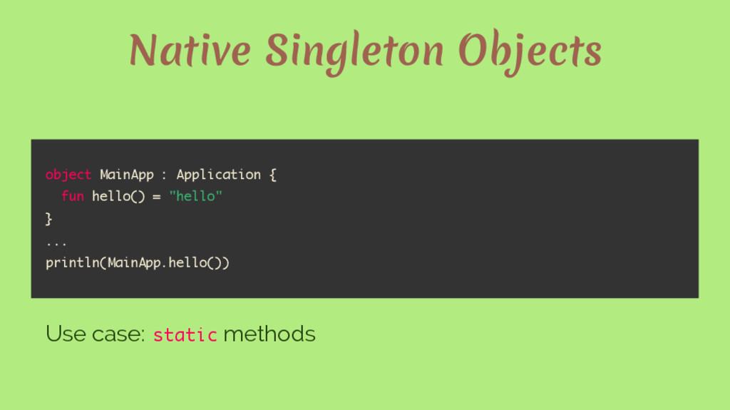 Native Singleton Objects object MainApp : Appli...