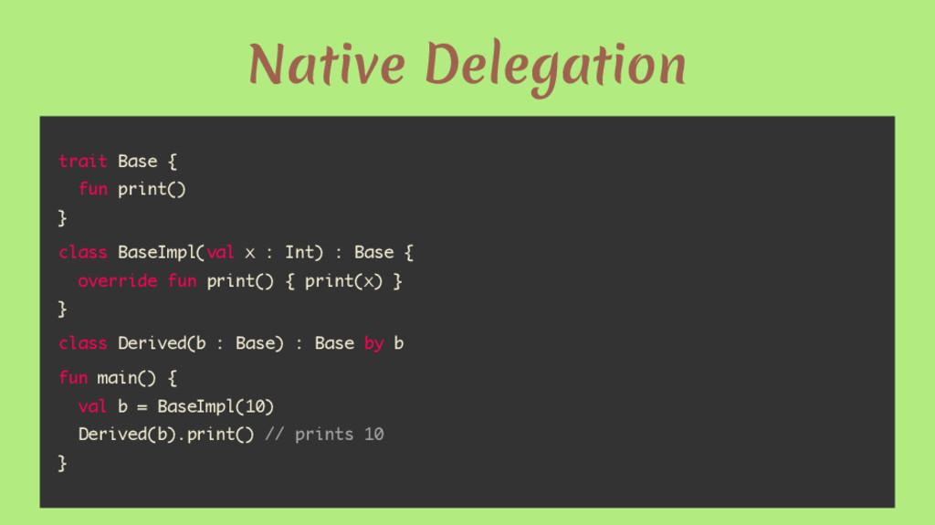 Native Delegation trait Base { fun print() } cl...