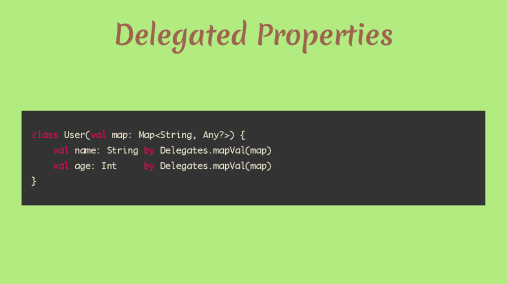 Delegated Properties class User(val map: Map<St...